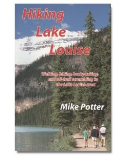 Hiking Lake Louise: Walking, Hiking, Backpacking, and Off-Trail Scrambing in the Lake Louise Area