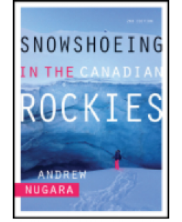 Snowshoeing in the Canadian Rockies – 2nd Edition by Andrew Nugara